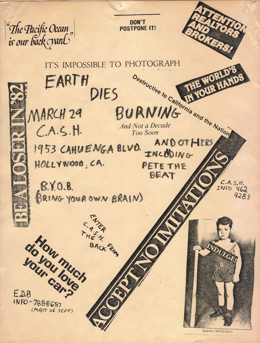 Earth Dies Burning and others including Pete the Beat at C.A.S.H. Be a loser in '82. It's impossible to photograph. Don't Postpone it! Attention Reators and Brokers! The World's in your hands. The Pacific Ocean is our backyard. How much do you love your car?